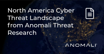 North America Cyber Threat Landscape from Anomali Threat Research