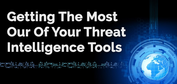 How To Get The Most Out Of Your Threat Intelligence Tools