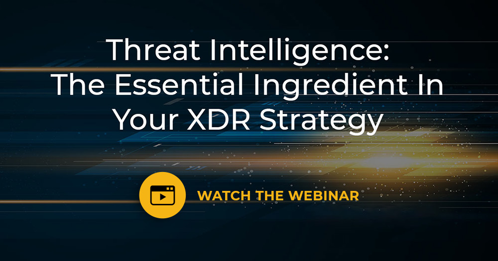 Watch webinar: Threat Intelligence, The Essential Ingredient In Your XDR Strategy